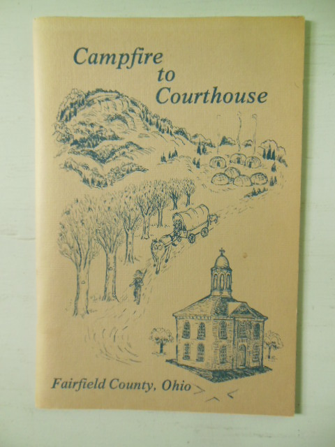 Campfire to Courthouse; and Early History of Fairfield County, Ohio