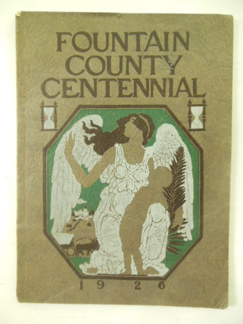Image for The Centennial Book; Official Program of the Ceremonies and Pageant in Celebration of the Centennial of Fountain County at Covington, Indiana 1926