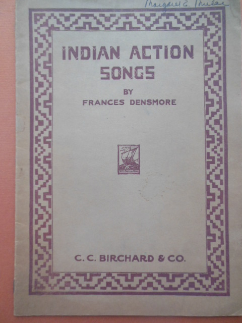 Image for Indian Action Songs: A Collection of Descriptive Songs of the Chippewa Indians With Directions for Pantomimic  Representation in Schools and Community Assemblies 1921