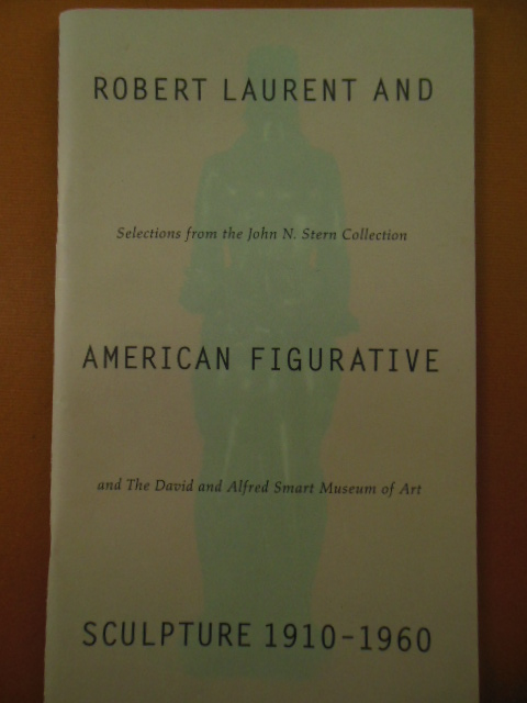 Image for Robert Laurent and American Figurative Sculpture 1910-1960; Selections From the John N. Stern Collection and the David and Alfred Smart Museum of Art (1994)