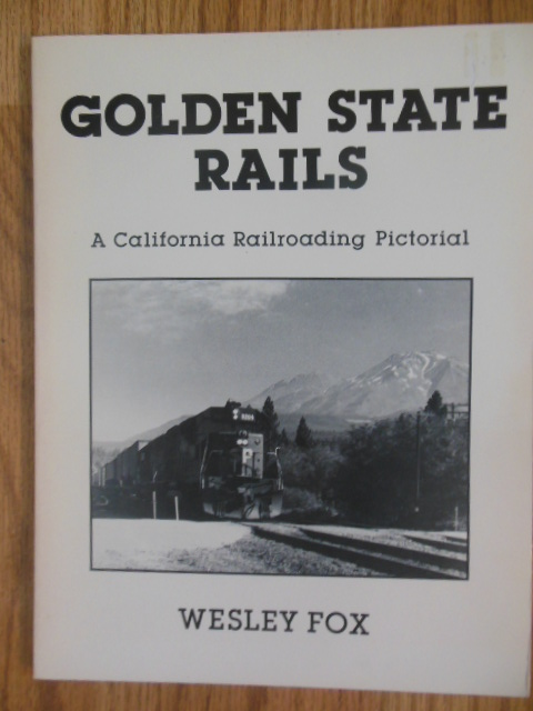 Image for Golden State Rails; A California Railroading Pictorial (SIGNED 1st ed. 1980)