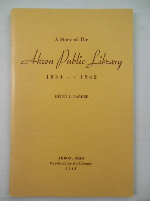 Image for The Story of the Akron Public Library 1834-1942 (1943 publication)