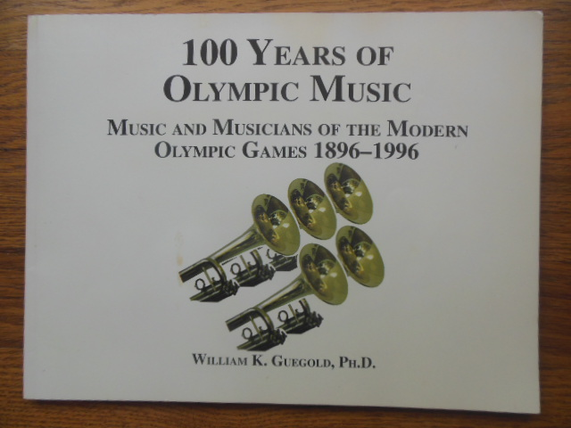 Image for 100 Years of Olympic Music; Music and Musicians of the Modern Olympic Games 1896-1996 (SIGNED 1st Ed.)