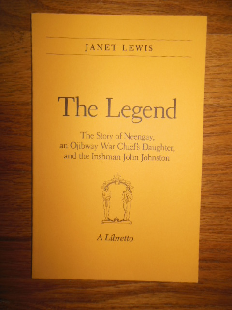 Image for The Legend; The Story of Neengay, an Ojibway War Chief's Daughter and the Irishman John Johnston (A Libretto)