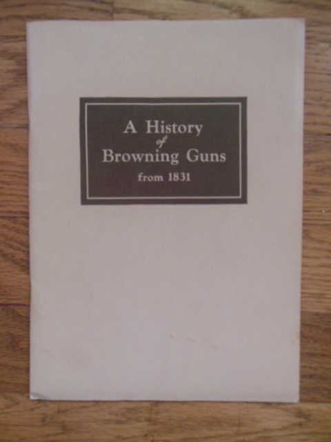 Image for A History of Browning Guns From 1831 (1942)