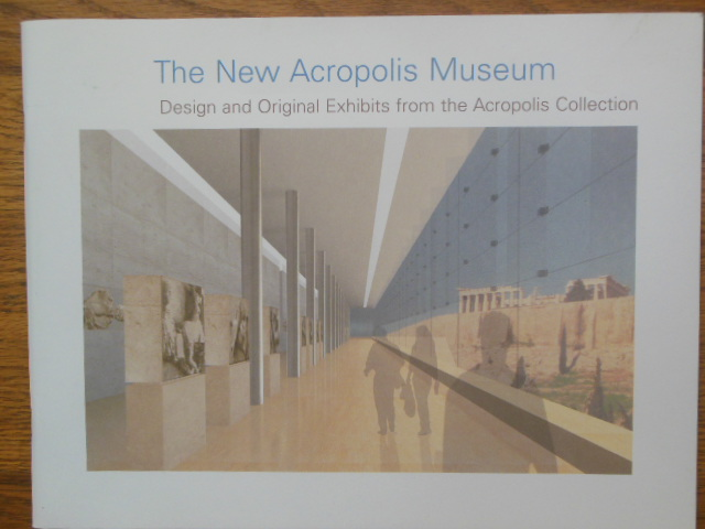 Image for The New Acropolis Museum; Design and Original Exhibits from the Acropolis Collection (2003)