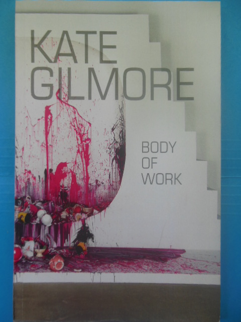 Image for Kate Gilmore Body of Work Art Catalogue (Museum of Contemporary Art, Cleveland 2013)