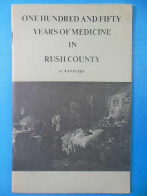 One Hundred and Fifty Years of Medicine in Rush County 1822-1872 (Ohio)