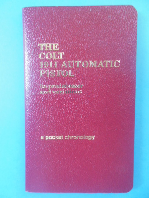 Image for The Colt 1911 Automatic Pistol Its Predecessor and Variations: A Pocket Chronology (SIGNED 1983)