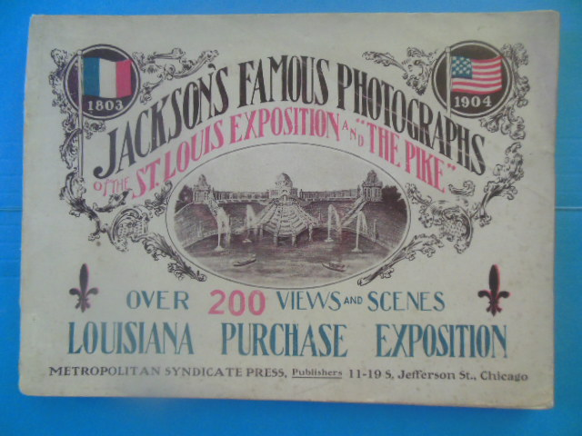 "Image for Jackson's Famous Photographs of the St. Louis Exposition and ""The Pike""; Louisiana Purchase Exposition - Over 200 Views and Scenes 1803-1904"