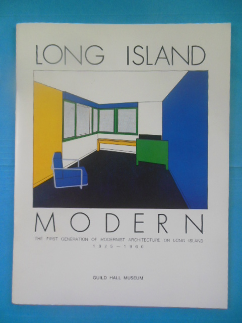 Image for Long Island Modern: The First Generation of Modernist Architecture on Long Island 1925-1960 (1987)