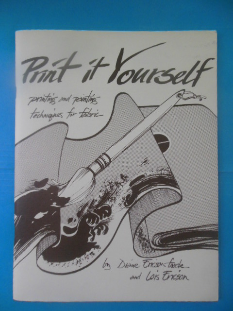 Image for Paint It Yourself: Printign and Painting Techn iques for Fabric (1981 SIGNED by Diane)