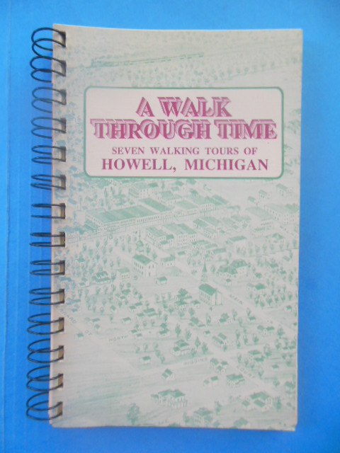 Image for A Walk Through Time. Seven Walking Tours of Howell, Michigan (1988)