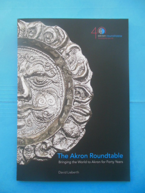 Image for The Akron Roundtable Bringing the World to Akron for Forty Years