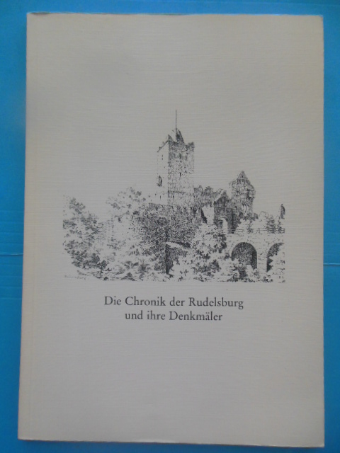 Image for Die Chronik der Rudelsburg und ihre Denkmäler Stand 17. November 1991  (The Chronicle of Rudelsburg and Its Monuments)