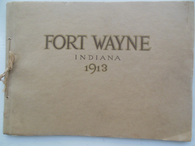 Image for Fort Wayne, Indiana A Presentation of Her Resources Achievements  and Posibilities 1913