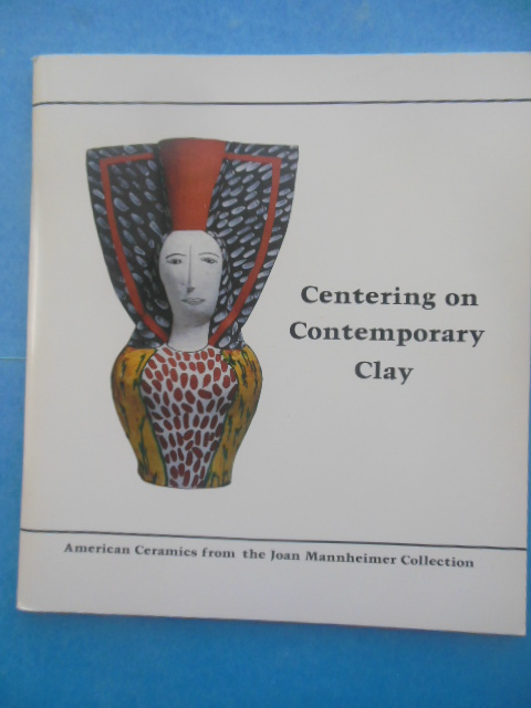 Image for Centering on Contemporary Clay: American Ceramics from the Joan Mannheimer Collection (1981)