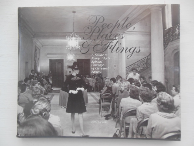Image for People, Places and Flings: A Salute to Marge Alge's Spirited Coverage of Cleveland Society 1960-1980 (Card inside SIGNED by Alge)