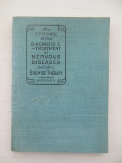 Image for An Epitome of the Diagnosis and Treatment of Nervous Diseases including Bromide Therapy (1910)