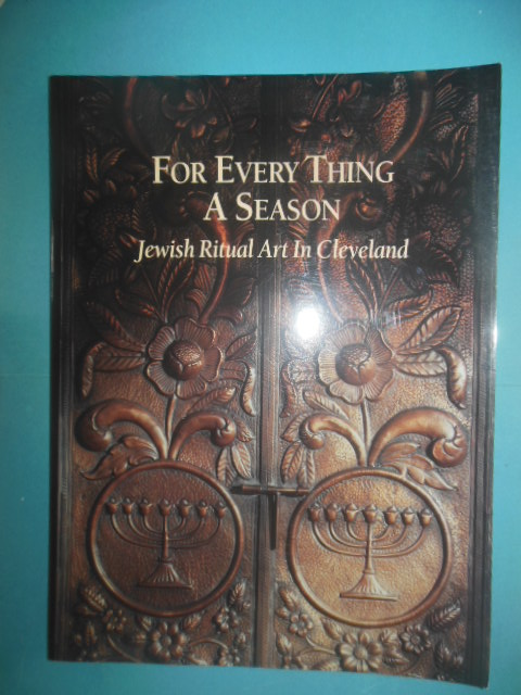 Image for For Every Thing A Season: Jewish Ritual Art in Cleveland (2000)