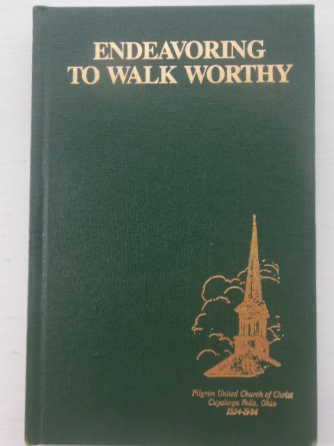 Image for Endeavoring To Walk Worthy; A History  of Pilgrim  United Church of Christ in Cuyahoga Fall, Ohio on the Occasion of its Sesquicentennial Anniversary