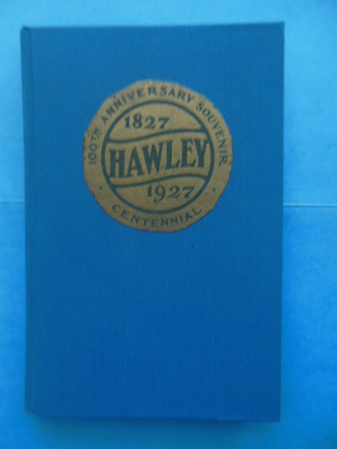 Image for The History of Hawley, Pennsylvania; 100th Anniversary Celebration August 14-20, 1927
